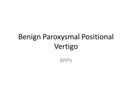 Benign Paroxysmal Positional Vertigo BPPV. Definition Of Vertigo Vertigo is an illusion of movement of the person itself or the environment Usually a.