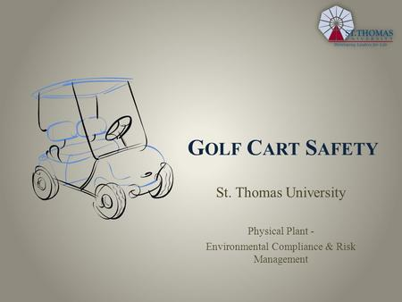 G OLF C ART S AFETY St. Thomas University Physical Plant - Environmental Compliance & Risk Management.