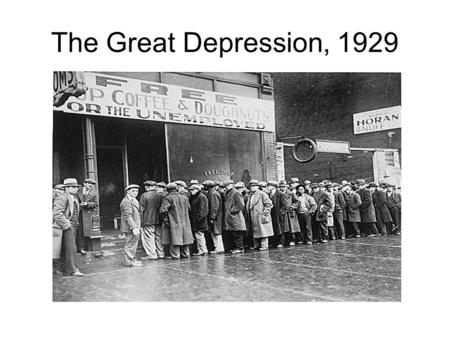 The Great Depression, 1929. The Great Depression At the lowest point of the Great Depression (in 1933), the national unemployment rate was: –4% –10% –15%