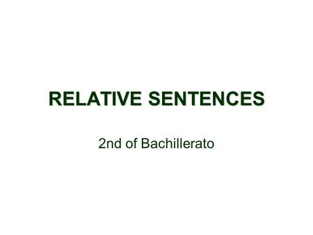 RELATIVE SENTENCES 2nd of Bachillerato. DEFINITION They function as an adjective that gives information about one of the elements in the main clause.