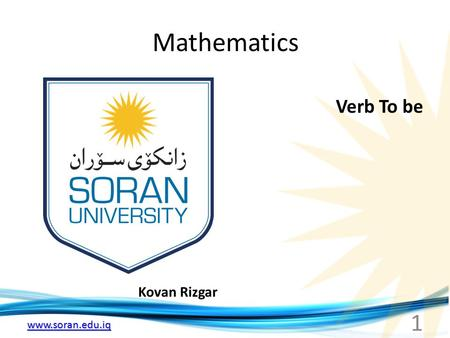 Www.soran.edu.iq Mathematics Kovan Rizgar Verb To be 1.