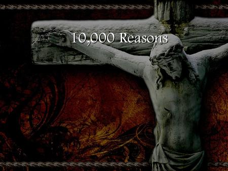 10,000 Reasons. Bless the Lord O my soul O my soul Worship His Holy name Sing like never before I'll worship Your Holy name Bless the Lord O my soul O.