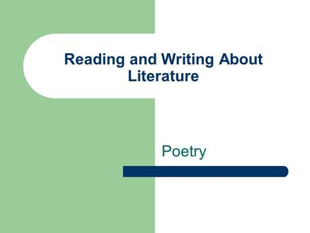 Reading and Writing About Literature Poetry. Responding to poetry Give poetry a chance Like songs, you may not like a poem the first time you hear it.