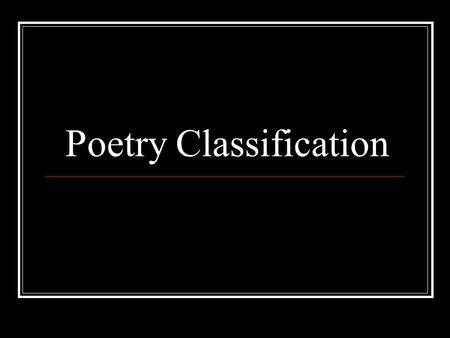 Poetry Classification. Poems Narrative Tells a story Lyric Expresses a poet's feelings Descriptive An impersonal word painting.