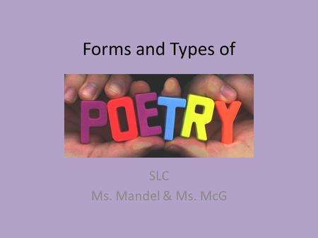 Forms and Types of SLC Ms. Mandel & Ms. McG.