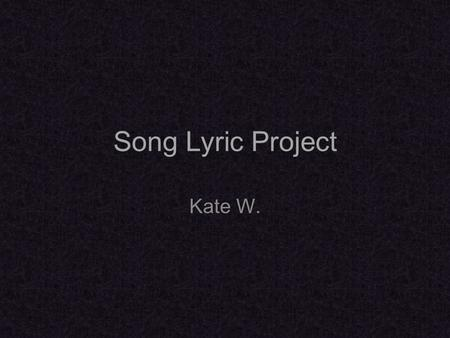 Song Lyric Project Kate W.. Big Black Car By Gregory Alan Isakov This is one of my favorite songs for many reasons. Gregory's slow and dreamy voice fits.