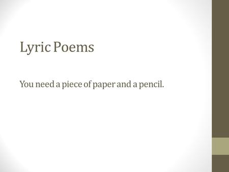 Lyric Poems You need a piece of paper and a pencil.