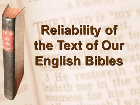 Slide 1 Reliability of the Text of Our English Bibles.