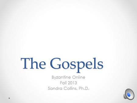 The Gospels Byzantine Online Fall 2013 Sandra Collins, Ph.D.