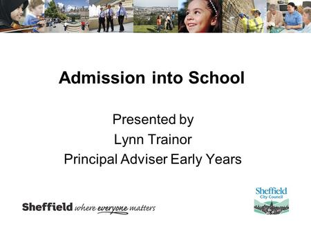 Admission into School Presented by Lynn Trainor Principal Adviser Early Years.