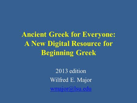 Ancient Greek for Everyone: A New Digital Resource for Beginning Greek 2013 edition Wilfred E. Major