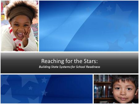 Reaching for the Stars: Building State Systems for School Readiness.