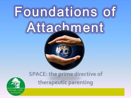 Attachment in the Earliest Moments Causes of Missed Attachment The Brian & Trauma Attachment-related Behaviors.
