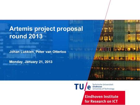 Artemis project proposal round 2013 Johan Lukkien, Peter van Otterloo Monday, January 21, 2013.