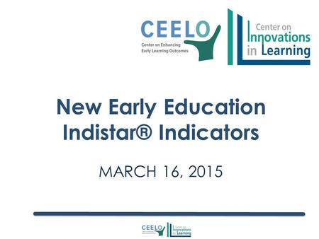 MARCH 16, 2015 New Early Education Indistar® Indicators.