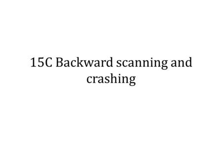 15C Backward scanning and crashing