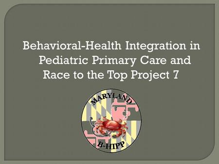 Behavioral-Health Integration in Pediatric Primary Care and Race to the Top Project 7.