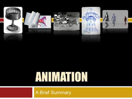 ANIMATION A Brief Summary. From the Zoetrope to CGI HISTORY.