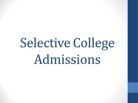 Selective College Admissions. Non Selective Admissions Test Scores GPA Class Rank Minimum Required Courses Examples: KU, MU, K-State, Emporia State.