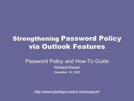 Strengthening Password Policy via Outlook Features Password Policy and How-To Guide Richard Steiner December 16, 2003