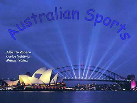 Alberto Ropero Carlos Valdivia Manuel Yáñez. Sports Sport plays an important part in Australian culture, assisted by a climate that favours outdoor activities.