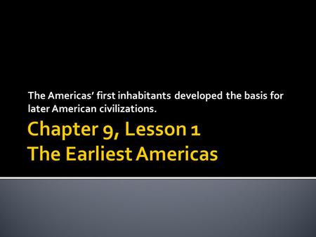 The Americas' first inhabitants developed the basis for later American civilizations.