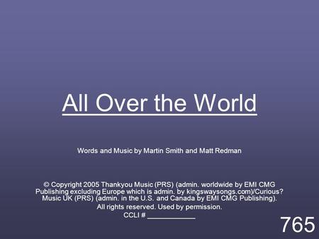 All Over the World Words and Music by Martin Smith and Matt Redman © Copyright 2005 Thankyou Music (PRS) (admin. worldwide by EMI CMG Publishing excluding.