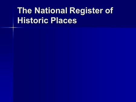 The National Register of Historic Places. NOT THE: National Historic Registry National Historic Registry Historical List Historical List Historical Registry.