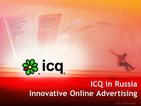 ICQ in Russia Innovative Online Advertising. Making the move – Advertising on IM - WHY? Forrester Research: IM replaces Fix line phones in partnering.