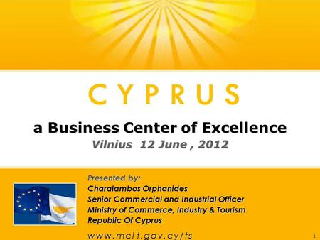 1 Presented by: Charalambos Orphanides Senior Commercial and Industrial Officer Ministry of Commerce, Industry & Tourism Republic Of Cyprus w ww.mcit.gov.cy/tsw.
