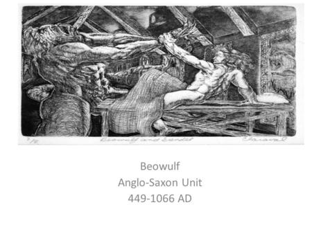 Beowulf Anglo-Saxon Unit 449-1066 AD. Notes on the Epic I.The Epic is a long narrative poem that recounts the adventures of a legendary hero in pursuit.