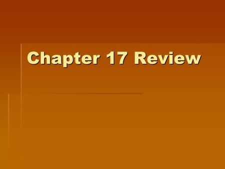 Chapter 17 Review.