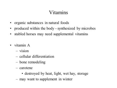 Vitamins organic substances in natural foods produced within the body - synthesized by microbes stabled horses may need supplemental vitamins vitamin A.
