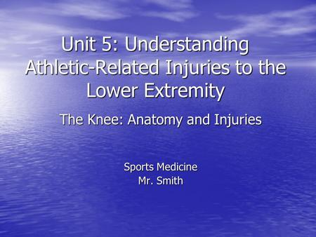 Unit 5: Understanding Athletic-Related Injuries to the Lower Extremity