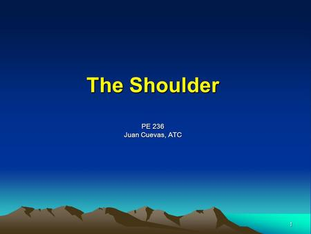 1 The Shoulder PE 236 Juan Cuevas, ATC. 2 Anatomy Review Shoulder bones: – Consist of shoulder girdle (clavicle & ____________) and humerus. Shoulder.