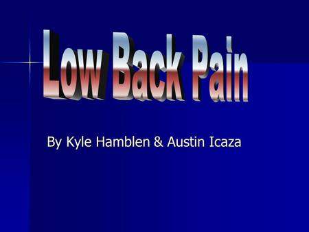 By Kyle Hamblen & Austin Icaza. Overall The spine is one of the strongest parts of the body The spine is one of the strongest parts of the body Back pain.