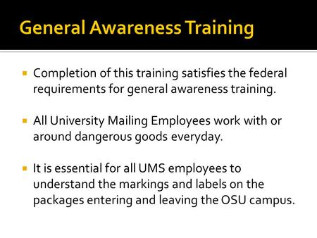  Completion of this training satisfies the federal requirements for general awareness training.  All University Mailing Employees work with or around.