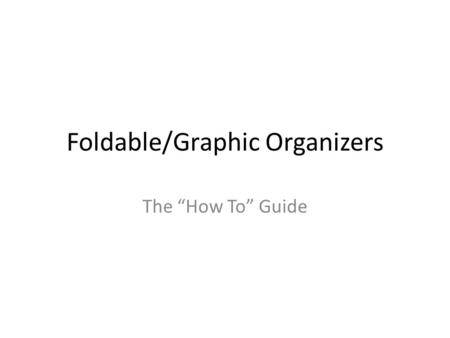 "Foldable/Graphic Organizers The ""How To"" Guide."