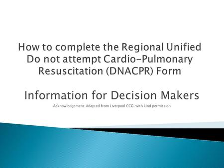 Information for Decision Makers Acknowledgement: Adapted from Liverpool CCG, with kind permission.