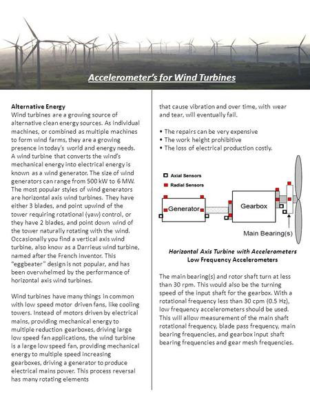 Accelerometer's for Wind Turbines Alternative Energy Wind turbines are a growing source of alternative clean energy sources. As individual machines, or.