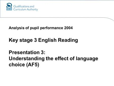 Key stage 3 English Reading Presentation 3: Understanding the effect of language choice (AF5) Analysis of pupil performance 2004.
