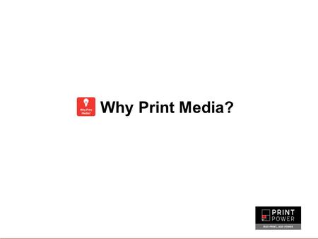 Why Print Media?. There's no doubt that the world today is defined by information. Whether it's news, opinions, interviews or advertising, written, spoken.