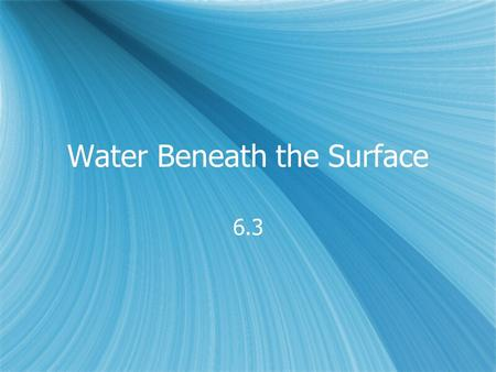 Water Beneath the Surface