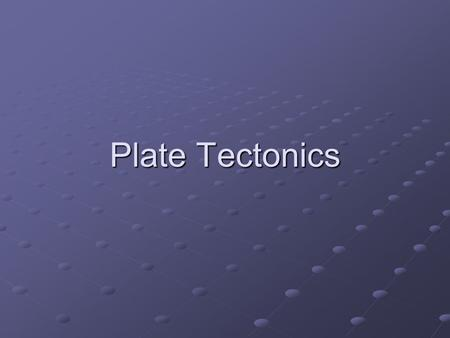 Plate Tectonics. What is Plate Tectonics? According to the plate tectonics theory, the uppermost mantle, along with the overlying crust, behaves as a.