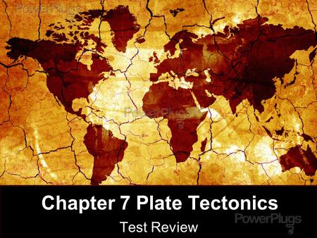 Chapter 7 Plate Tectonics