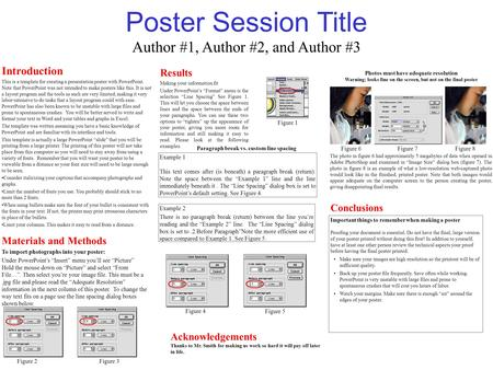 Poster Session Title Introduction This is a template for creating a presentation poster with PowerPoint. Note that PowerPoint was not intended to make.