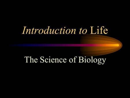 Introduction to Life The Science of Biology. Biology is… The study of life…