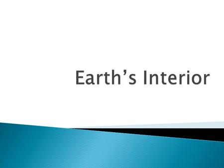  Understanding Earth's Interior can be a complicated process.  It's thick, hot and we don't have the technology to dig to the core or even through.