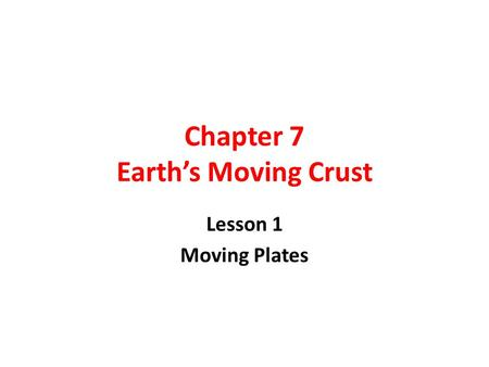 Chapter 7 Earth's Moving Crust