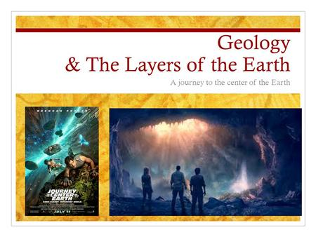 Geology & The Layers of the Earth A journey to the center of the Earth.